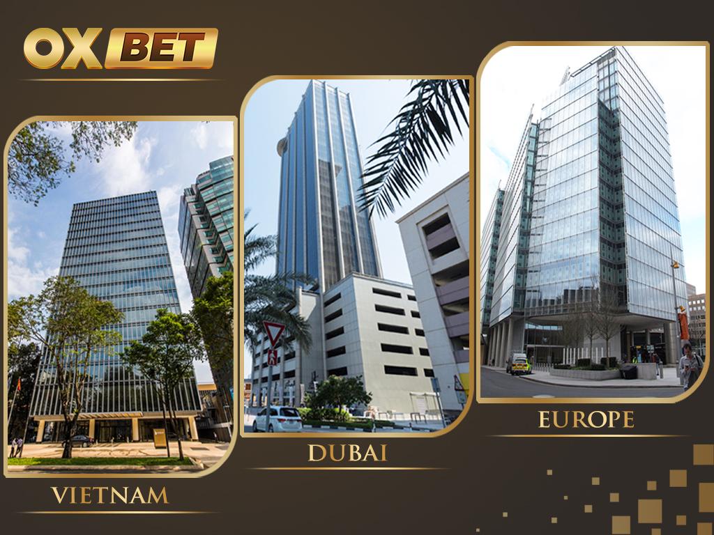 Trụ sở làm việc của nhà cái OXBET tại Việt Nam, Dubai (trụ sở chính) và Châu Âu